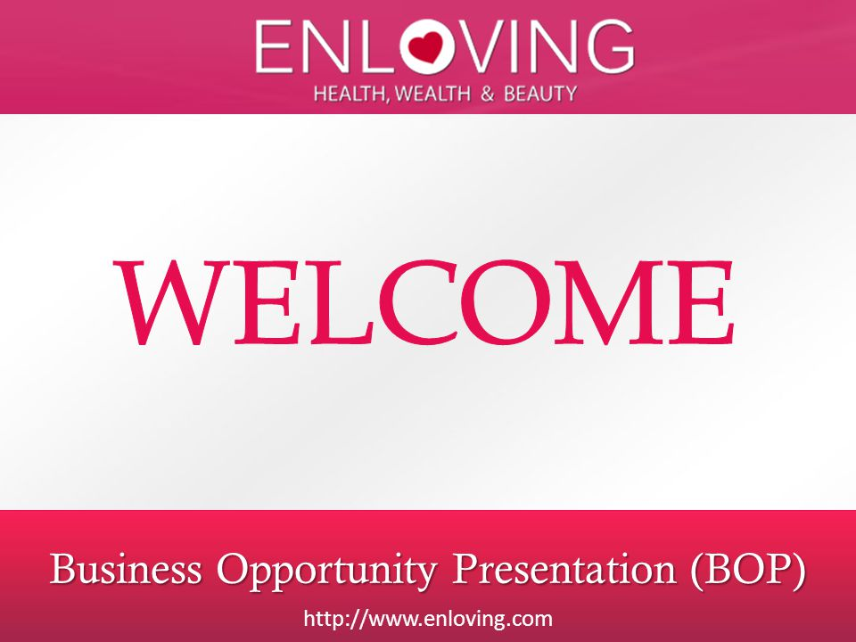 http://www.enloving.com Business Opportunity Presentation (BOP) http://www.enloving.com