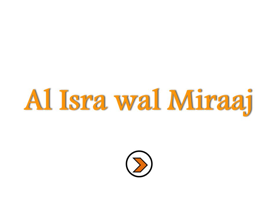 Glory be to Him who took His servant on a journey by night from al- Masjidul Haraam to al-Masjidul Aqsa whose precincts We have blessed, so that We may show him some of our signs.