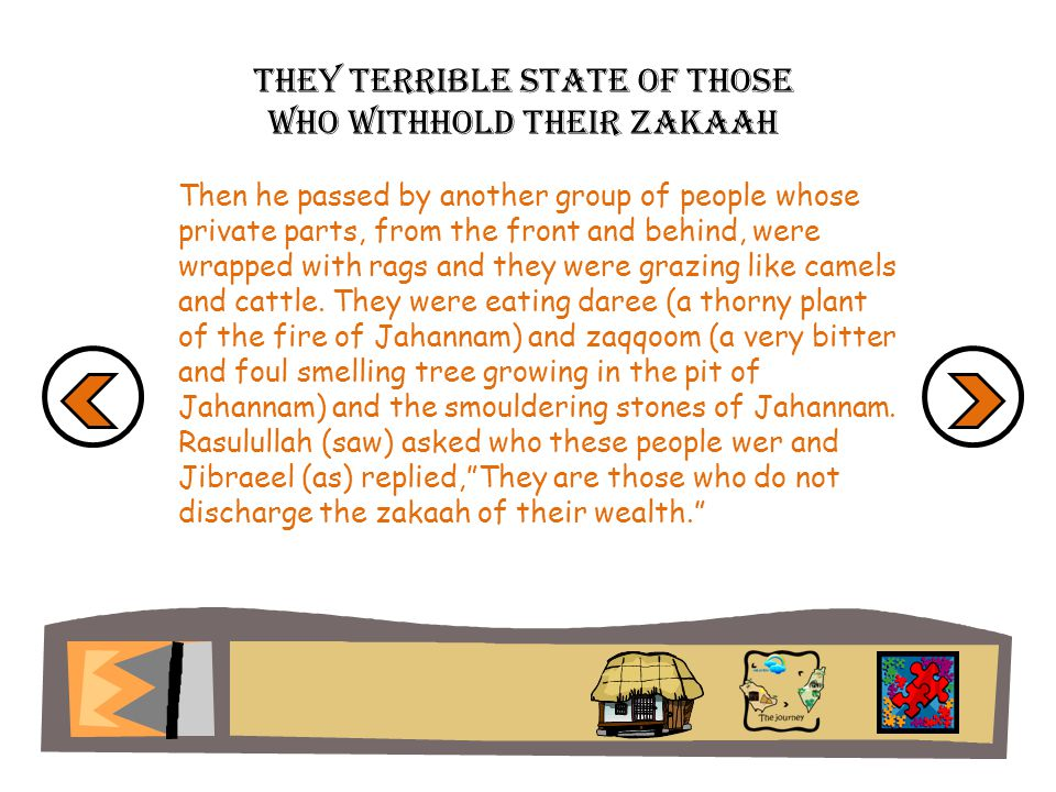 They terrible state of those who withhold their zakaah Then he passed by another group of people whose private parts, from the front and behind, were wrapped with rags and they were grazing like camels and cattle.