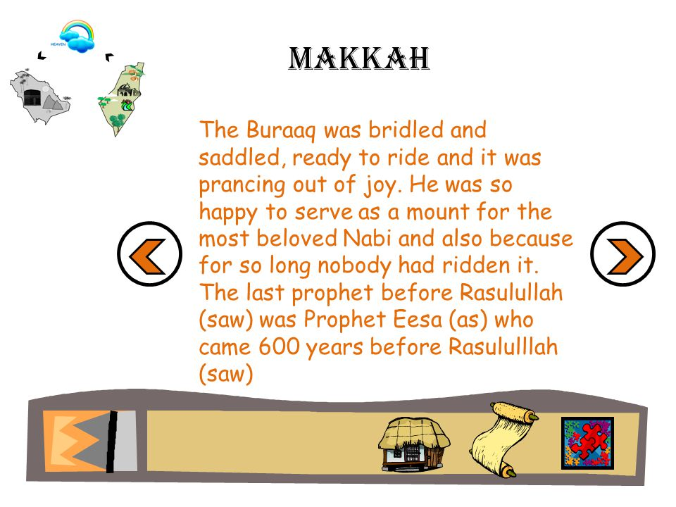 Makkah Jibraeel (as), the angel accompanying Raulullah (saw) said to it, How dare you prance before Muhammad (saw).