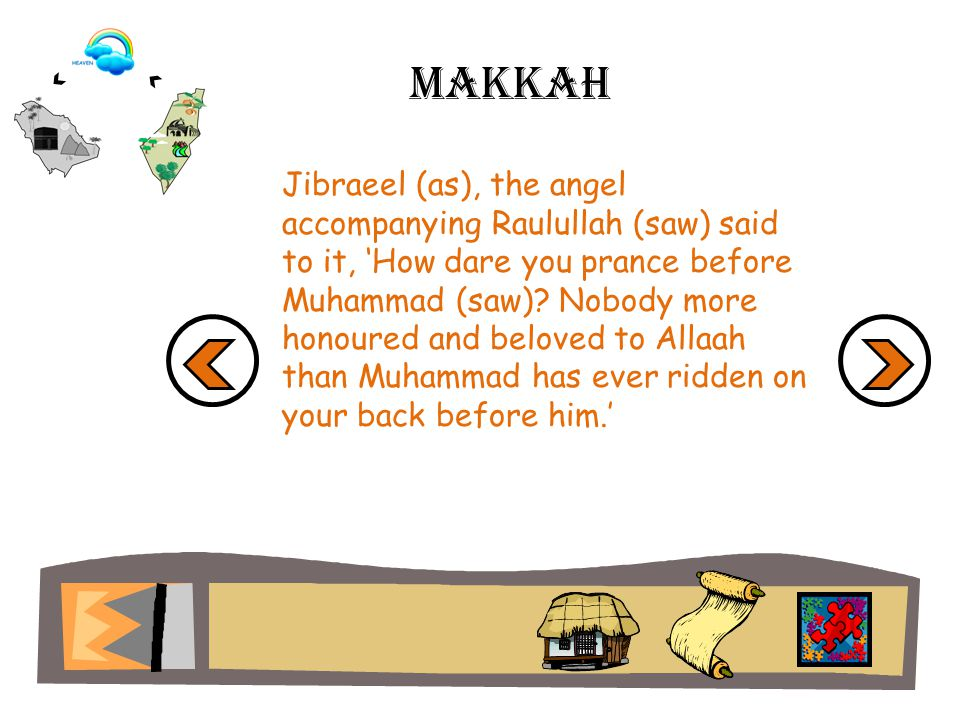 Makkah Jibraeel (as), the angel accompanying Raulullah (saw) said to it, How dare you prance before Muhammad (saw).