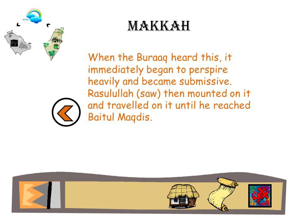 Ash shaam When Rasulullah (saw) left Makkah for Baitul Maqdis in Ash Shaam, Jibraeel (as) accompanied him on the back of the Buraaq.