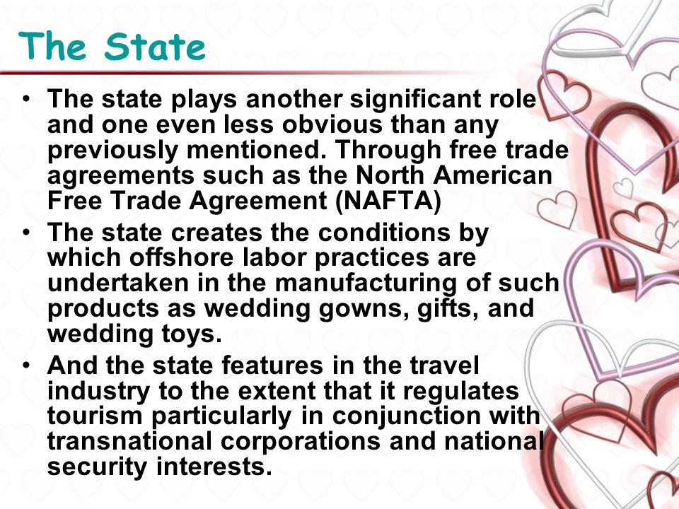 The State The state plays another significant role and one even less obvious than any previously mentioned. Through free trade agreements such as the