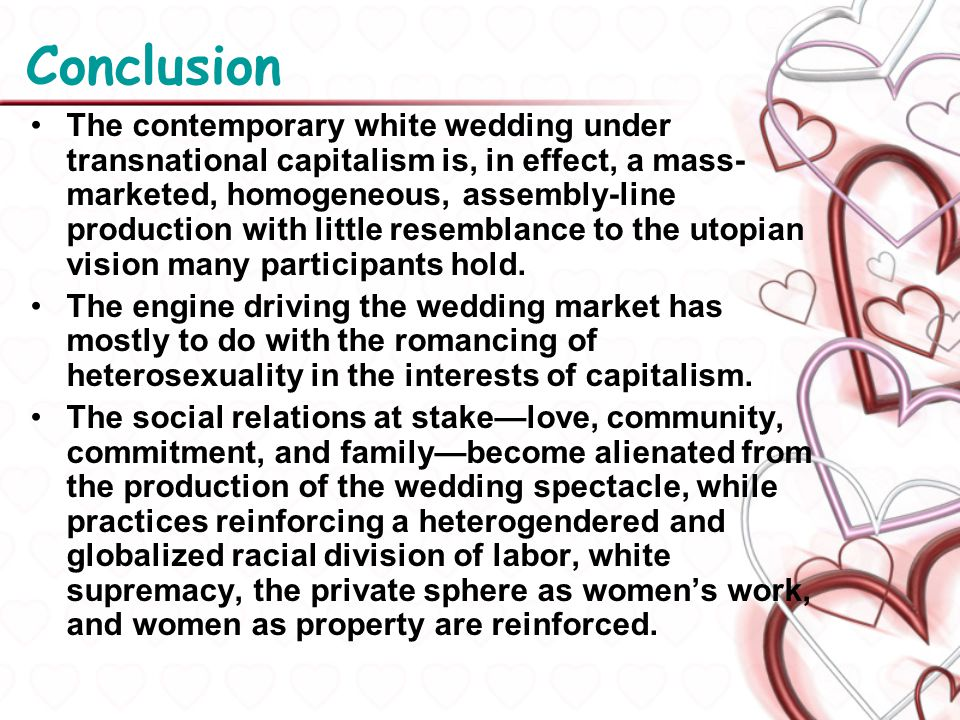 Conclusion The contemporary white wedding under transnational capitalism is, in effect, a mass- marketed, homogeneous, assembly-line production with l
