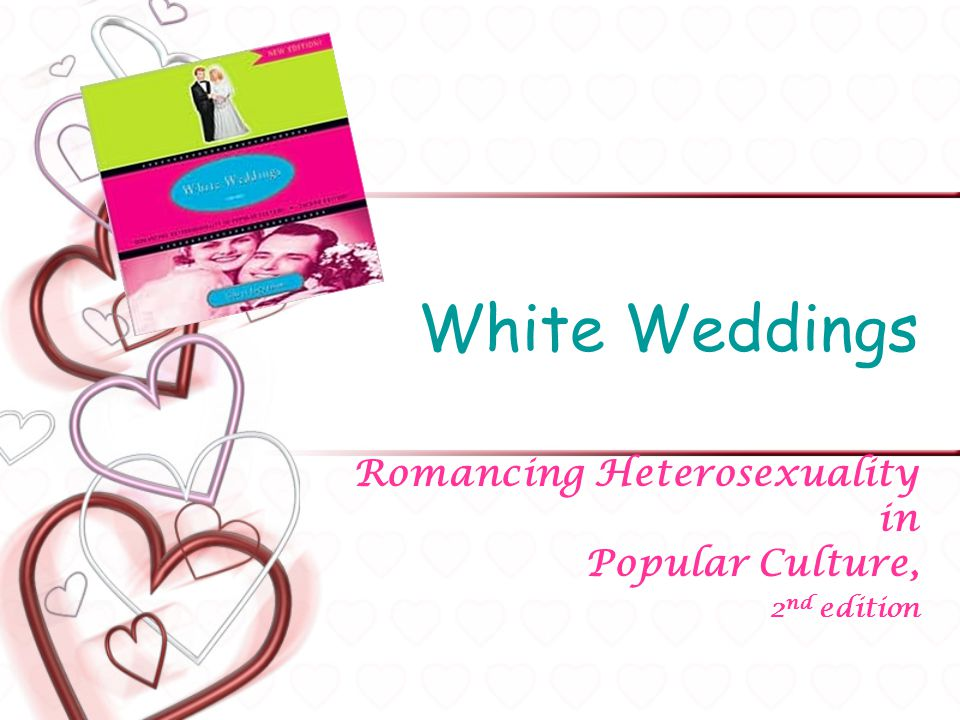Focus of this book Objective: to examine the institutionalization of heterosexuality through the operation of the traditional white wedding.