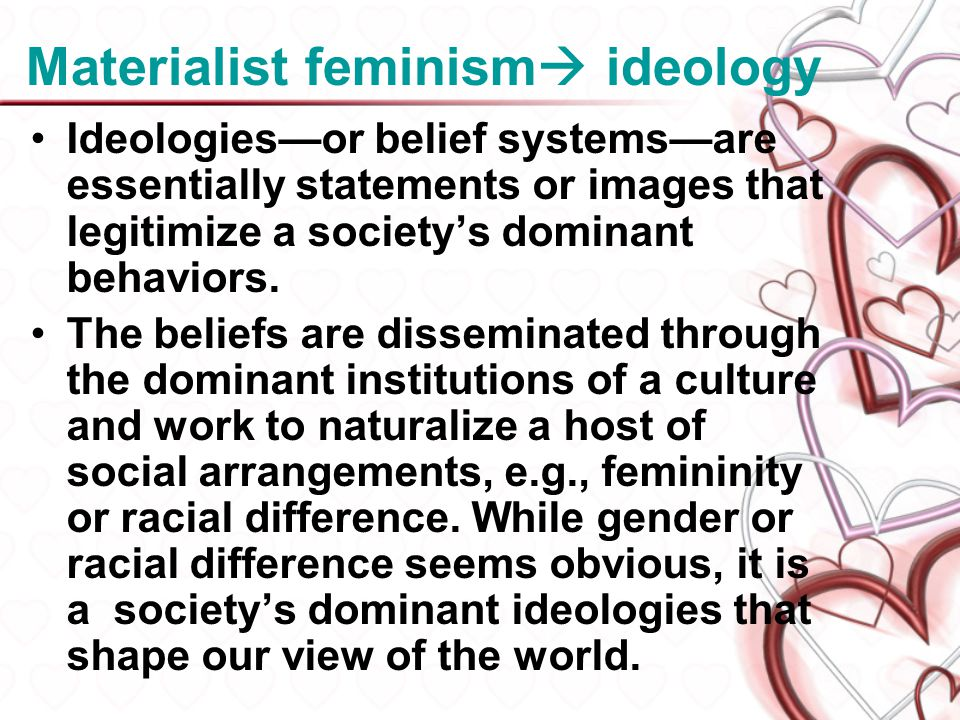 Materialist feminism ideology Ideologiesor belief systemsare essentially statements or images that legitimize a societys dominant behaviors. The belie