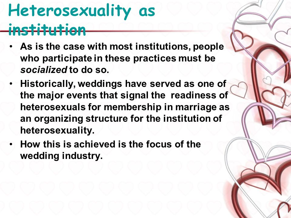 The heterosexual imaginary The heterosexual imaginary secures power, the social production of material life, and organizes gender while preserving racial, class, and sexual hierarchies.