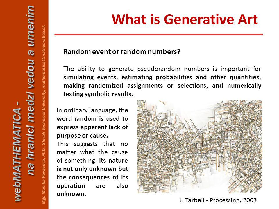 What is Generative Art In most technical senses, randomness has an additional positive meaning related to some of the statistical properties of the observed.