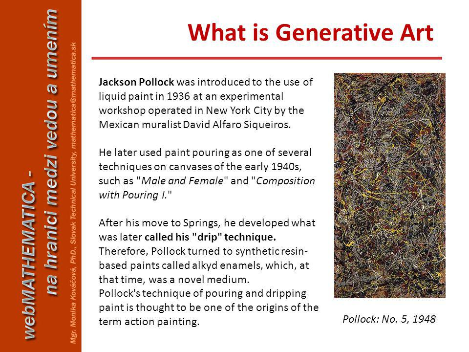 Jackson Pollock was introduced to the use of liquid paint in 1936 at an experimental workshop operated in New York City by the Mexican muralist David