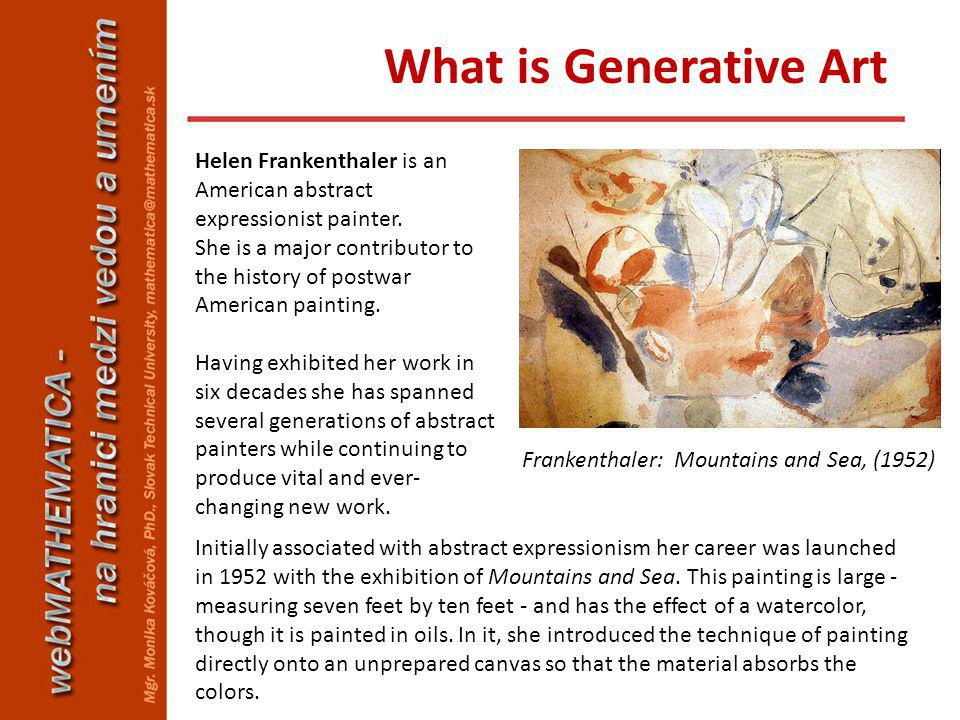 Helen Frankenthaler is an American abstract expressionist painter. She is a major contributor to the history of postwar American painting. Having exhi