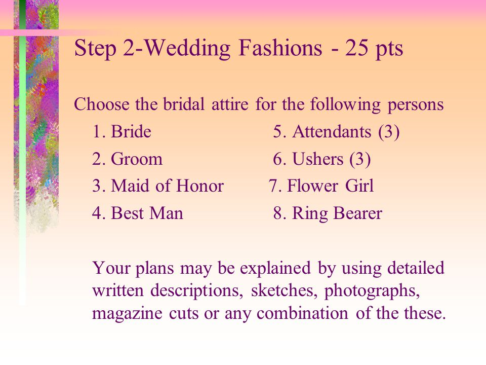 Step 2-Wedding Fashions - 25 pts Choose the bridal attire for the following persons 1. Bride 5. Attendants (3) 2. Groom 6. Ushers (3) 3. Maid of Honor