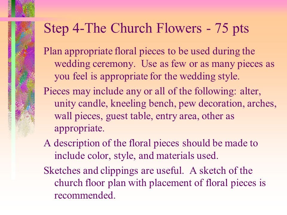 Step 4-The Church Flowers - 75 pts Plan appropriate floral pieces to be used during the wedding ceremony. Use as few or as many pieces as you feel is