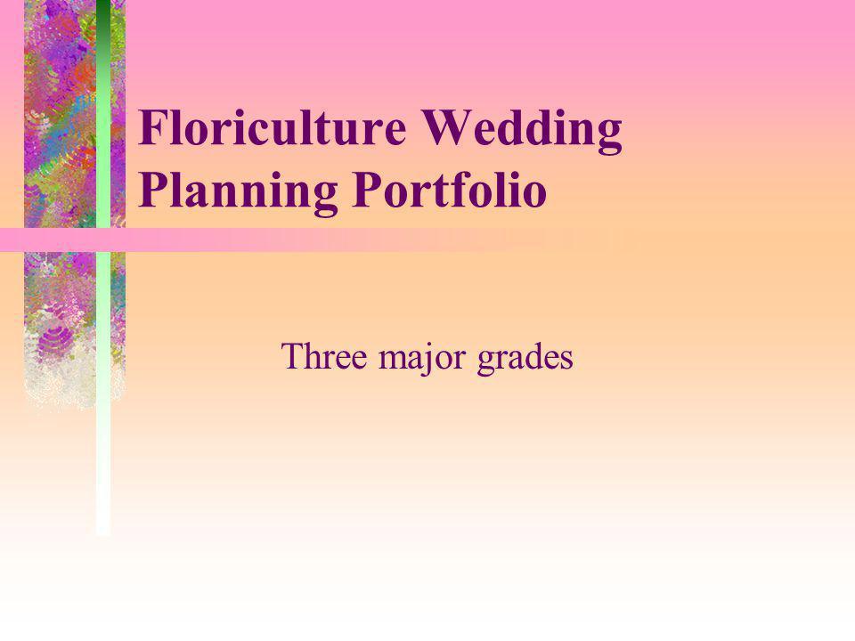 Floriculture Wedding Planning Portfolio Three major grades
