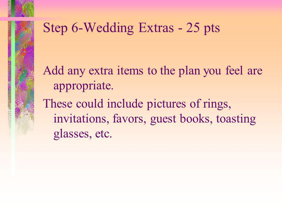 Step 6-Wedding Extras - 25 pts Add any extra items to the plan you feel are appropriate.