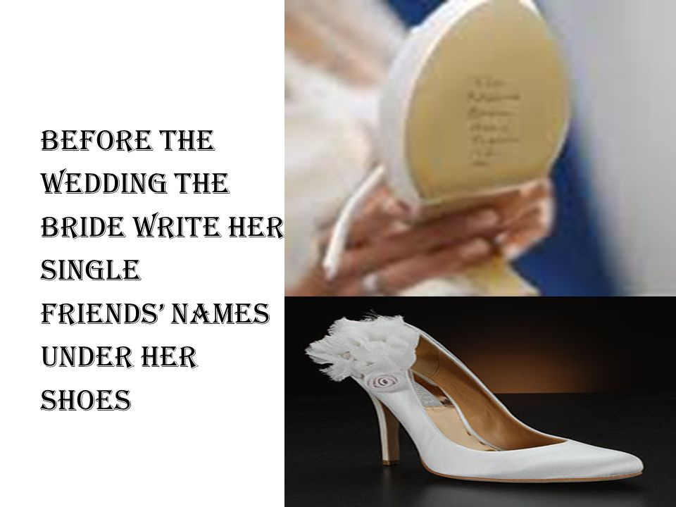Before the wedding the bride write her single friends names under her shoes