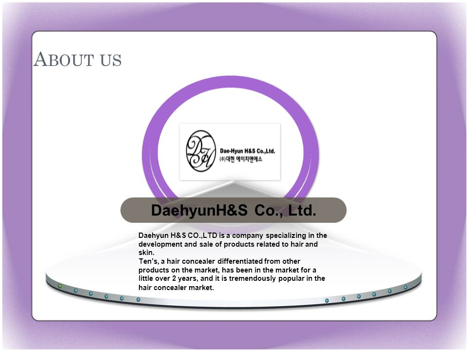 A BOUT US Daehyun H&S CO.,LTD is a company specializing in the development and sale of products related to hair and skin.