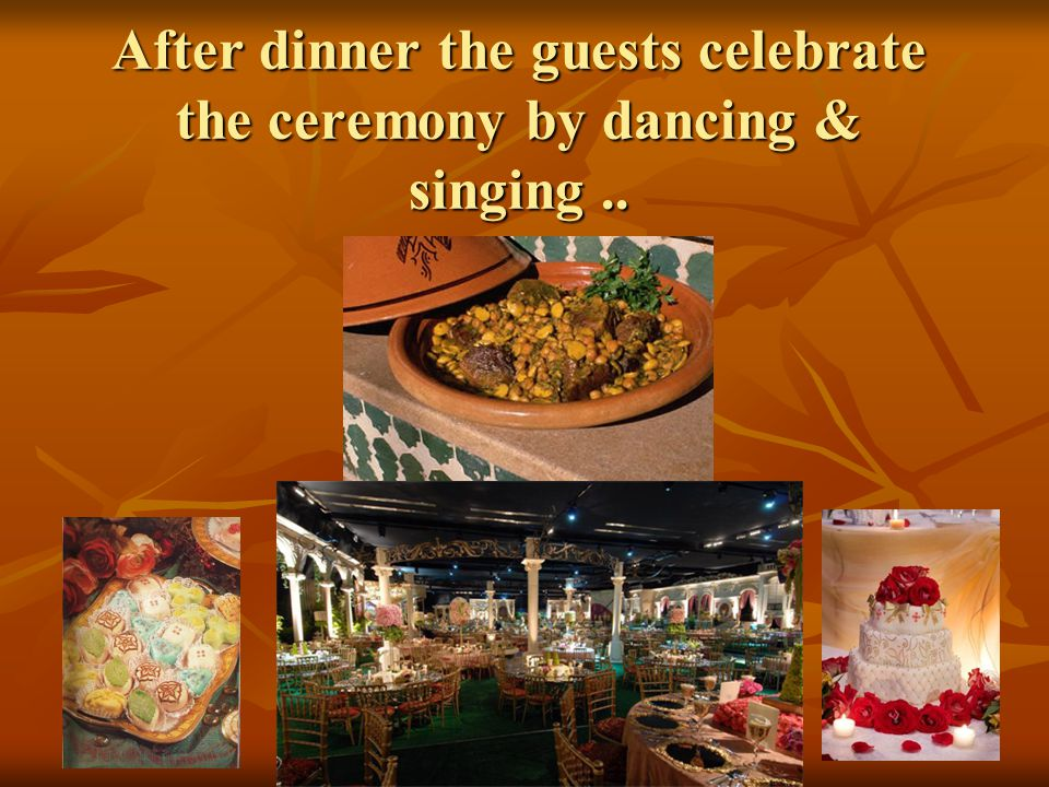 After dinner the guests celebrate the ceremony by dancing & singing..