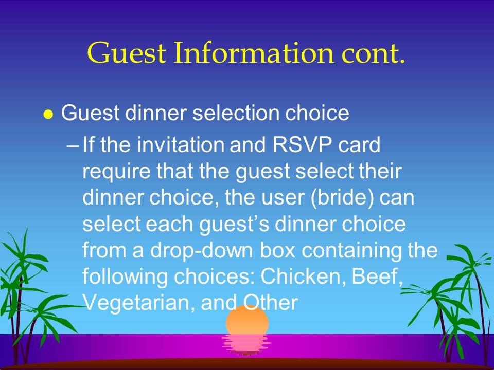 Guest Information cont. l Guest dinner selection choice –If the invitation and RSVP card require that the guest select their dinner choice, the user (