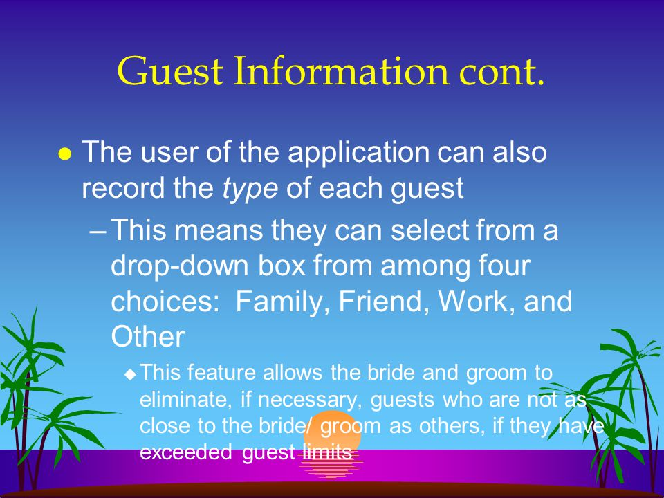 Viewing Existing Guests l If the user wishes to view an existing guests information, they must select the guest from an alphabetized drop-down list –Once the user clicks on the guest, all guest information will then be displayed