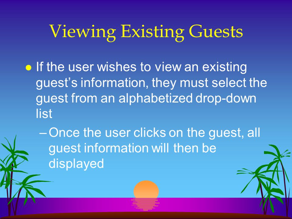 Viewing Existing Guests l If the user wishes to view an existing guests information, they must select the guest from an alphabetized drop-down list –O