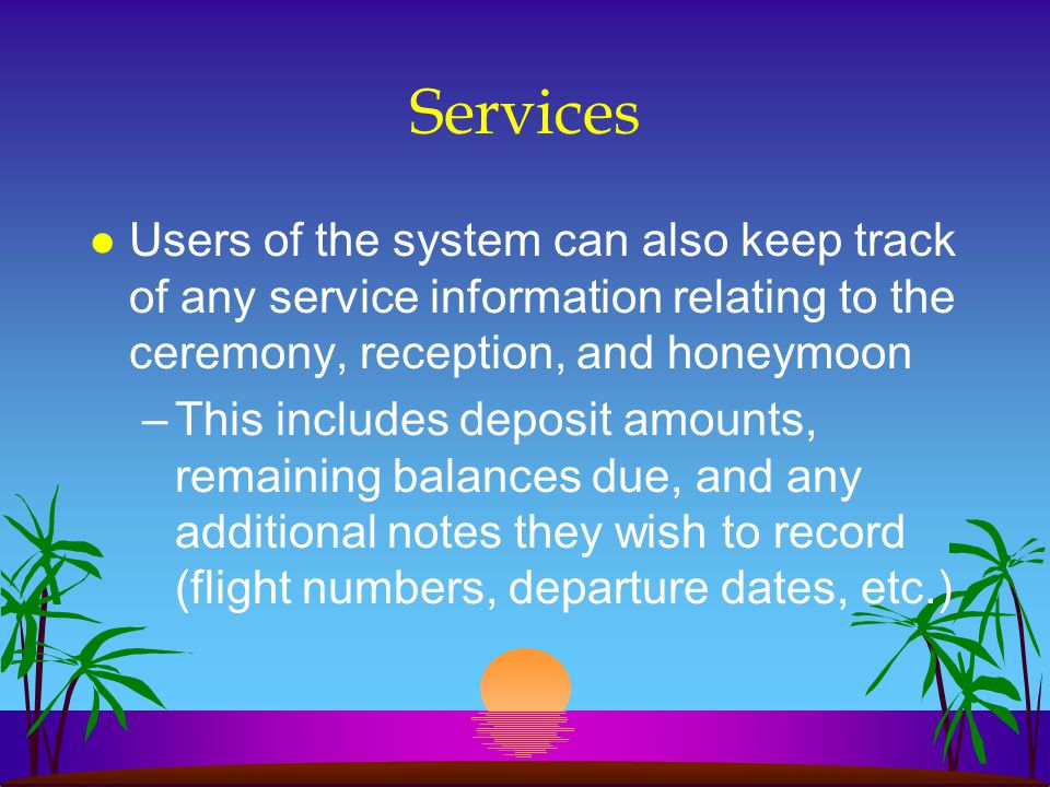 Services Contd l Users can select existing services from an alphabetized drop-down box of services already in the system l Users can also delete any service record they wish by selecting the service from the drop-down box