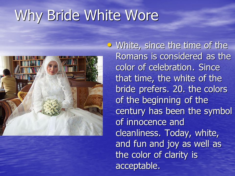 Why Bride White Wore White, since the time of the Romans is considered as the color of celebration.