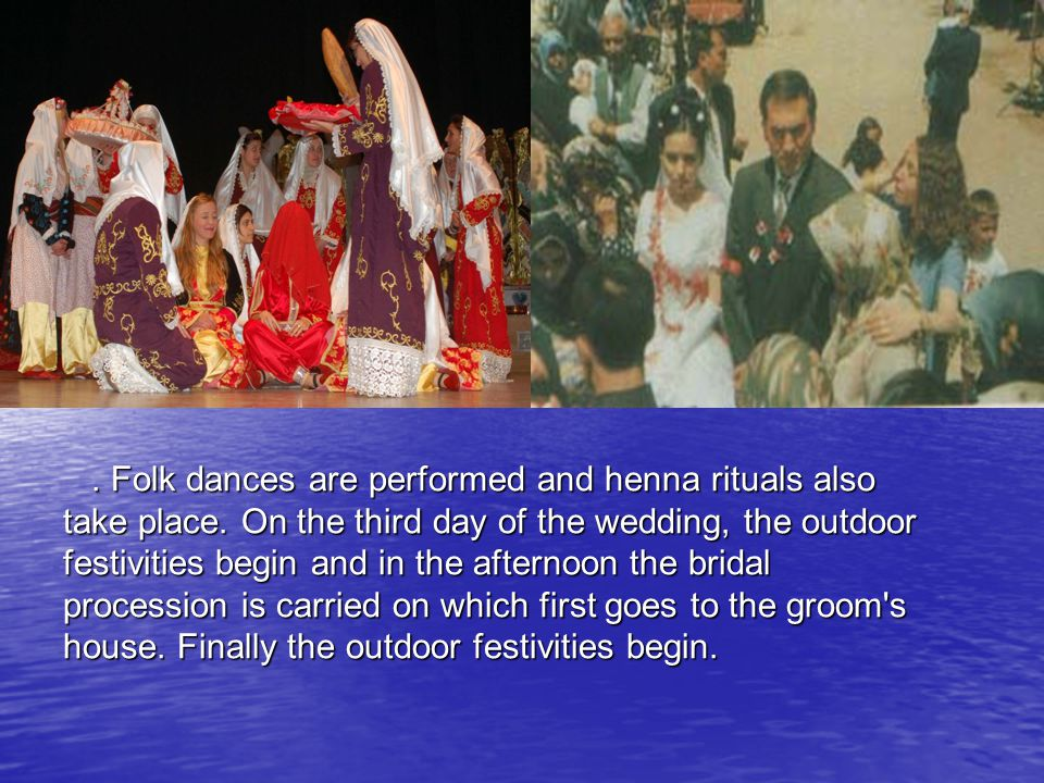 Folk dances are performed and henna rituals also.