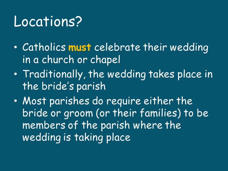 Catholics marrying a non-Catholic Christian may get married in the non- Catholic church with their bishops permission Catholics marrying a non-Christian may have a non-religious wedding in a neutral location