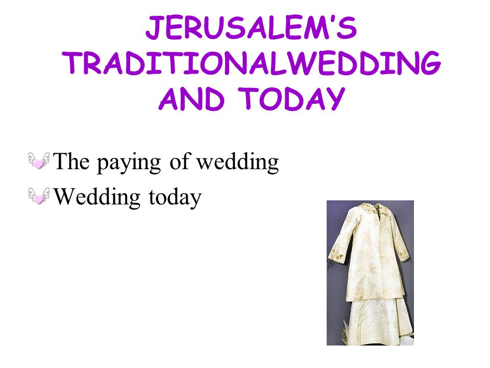 JERUSALEMS TRADITIONALWEDDING Jerusalems marriage Tramping glasses (bridegroom) Cleaning body (bride)