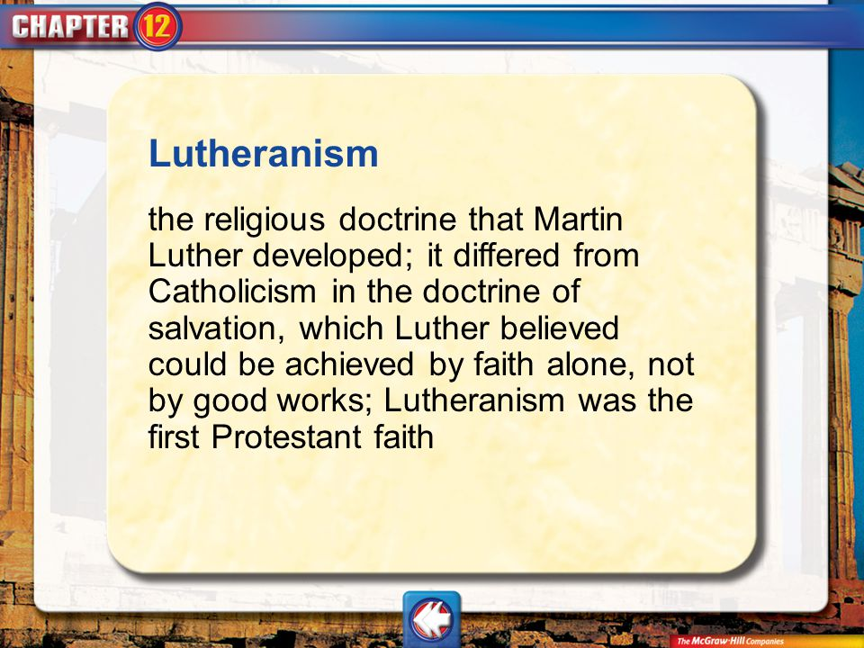 Vocab15 Lutheranism the religious doctrine that Martin Luther developed; it differed from Catholicism in the doctrine of salvation, which Luther belie