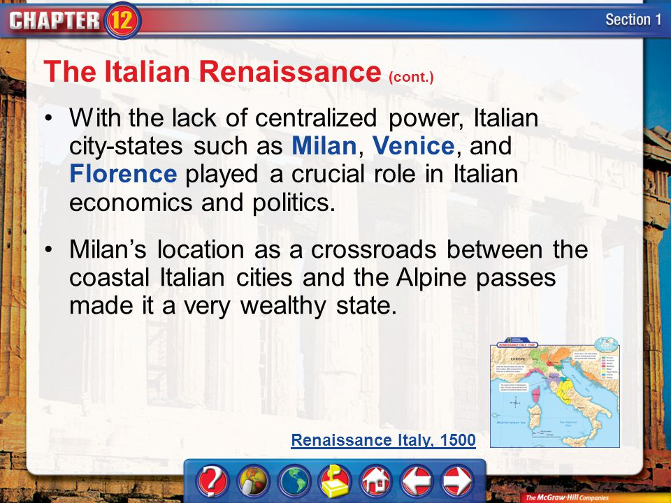 Section 1 With the lack of centralized power, Italian city-states such as Milan, Venice, and Florence played a crucial role in Italian economics and p