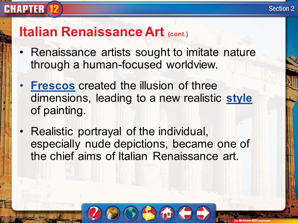 Section 2 Renaissance artists sought to imitate nature through a human-focused worldview. Frescos created the illusion of three dimensions, leading to