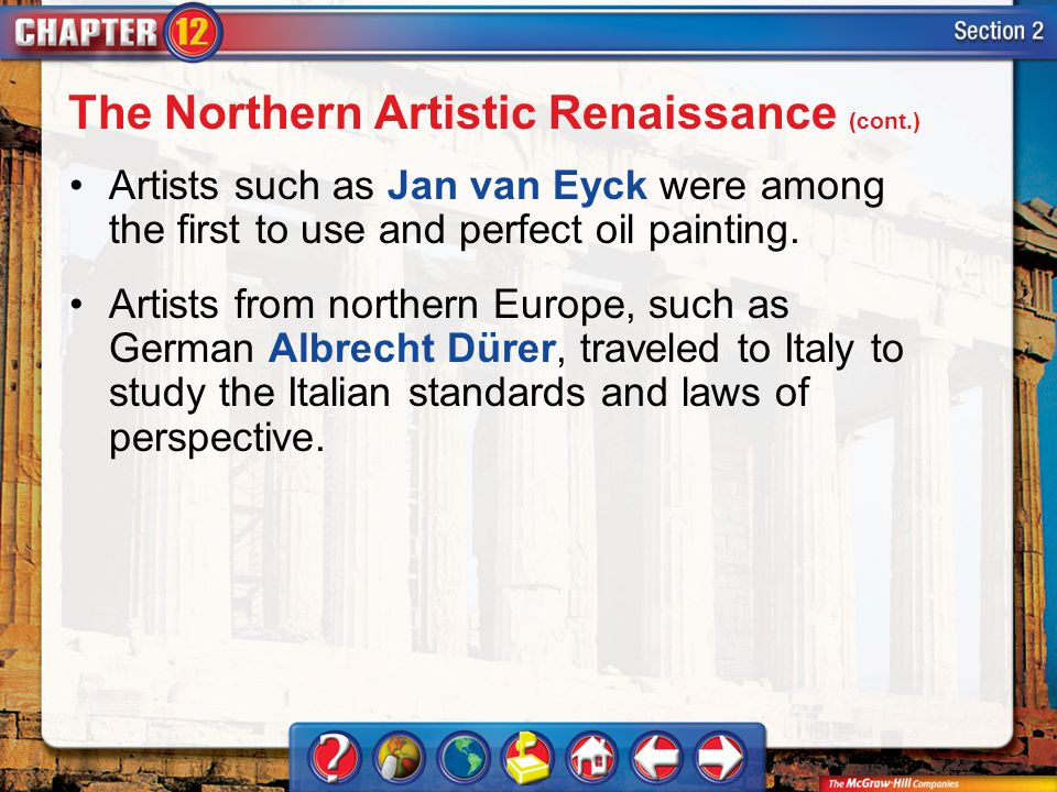 Section 2 Artists such as Jan van Eyck were among the first to use and perfect oil painting. Artists from northern Europe, such as German Albrecht Dür