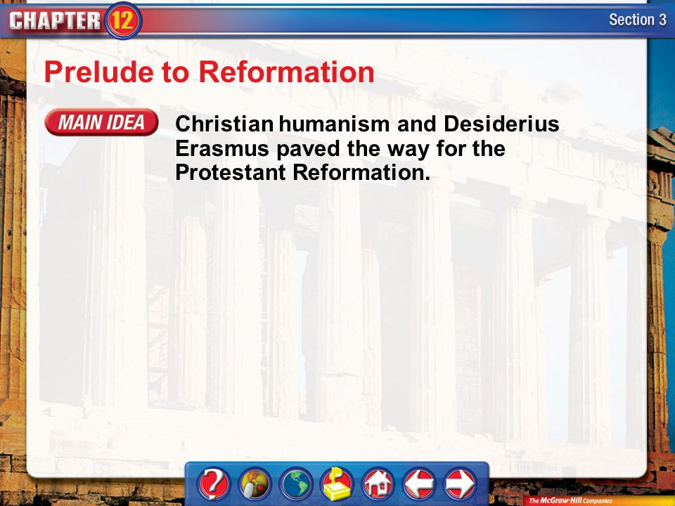 Section 3 Prelude to Reformation Christian humanism and Desiderius Erasmus paved the way for the Protestant Reformation.