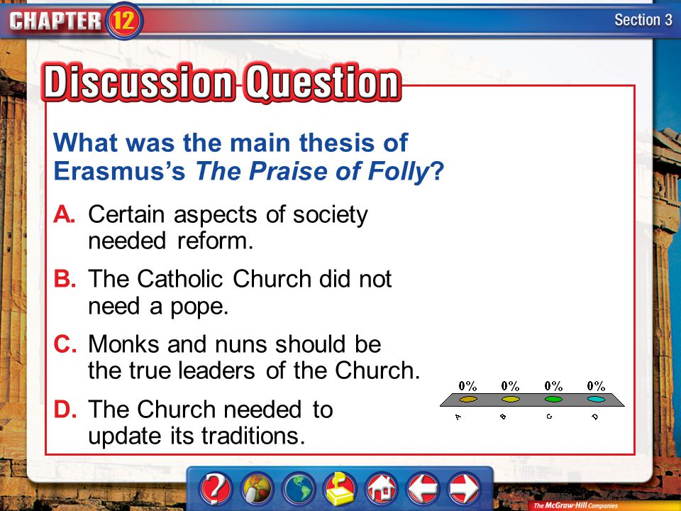 A.A B.B C.C D.D Section 3 What was the main thesis of Erasmuss The Praise of Folly? A.Certain aspects of society needed reform. B.The Catholic Church