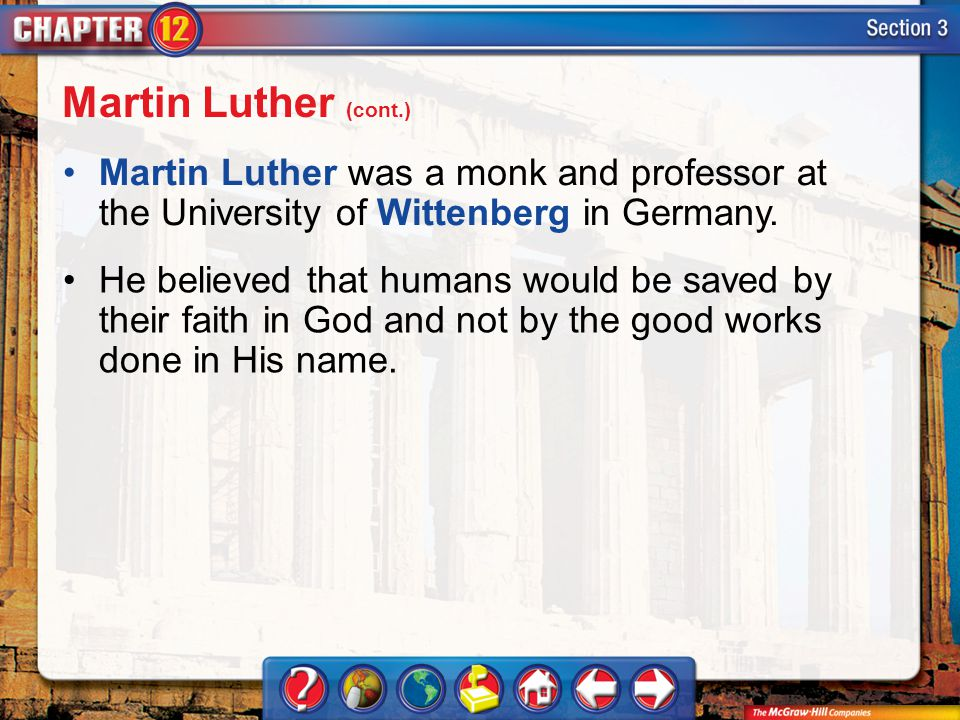 Section 3 Martin Luther was a monk and professor at the University of Wittenberg in Germany. Martin Luther (cont.) He believed that humans would be sa