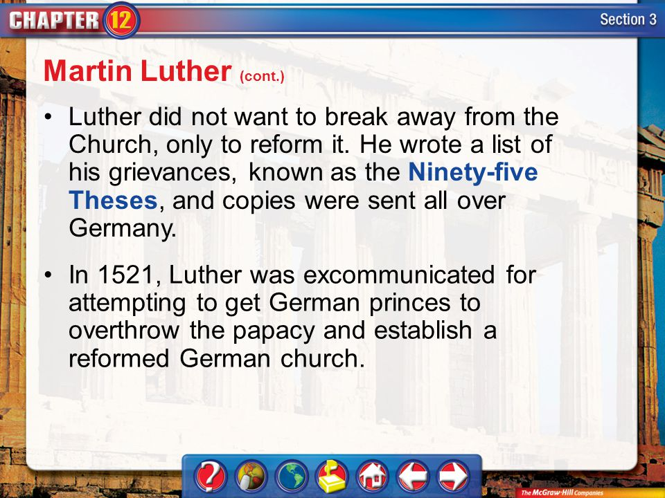 Section 3 Luther did not want to break away from the Church, only to reform it. He wrote a list of his grievances, known as the Ninety-five Theses, an