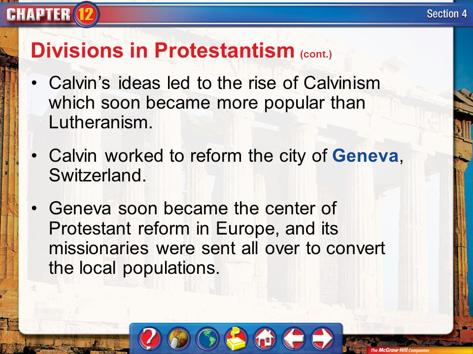 Section 4 Calvins ideas led to the rise of Calvinism which soon became more popular than Lutheranism. Calvin worked to reform the city of Geneva, Swit