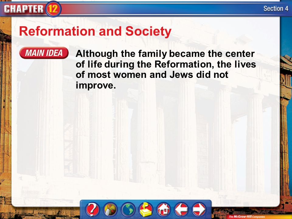 Section 4 Reformation and Society Although the family became the center of life during the Reformation, the lives of most women and Jews did not impro