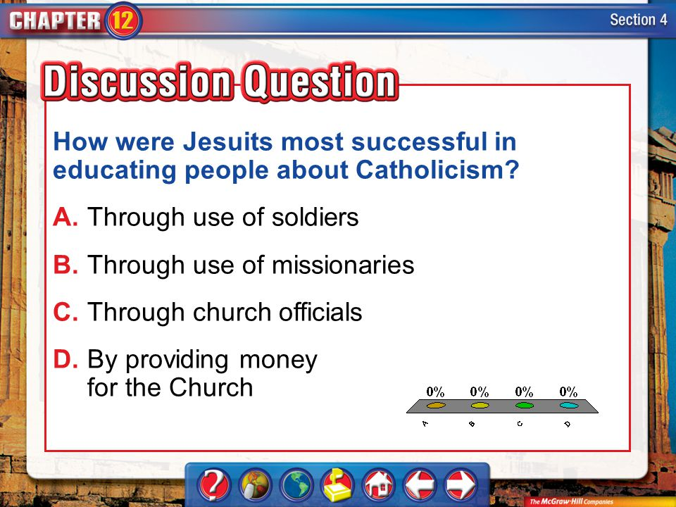 A.A B.B C.C D.D Section 4 How were Jesuits most successful in educating people about Catholicism? A.Through use of soldiers B.Through use of missionar