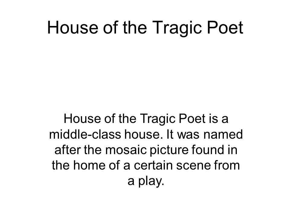 House of the Tragic Poet House of the Tragic Poet is a middle-class house.