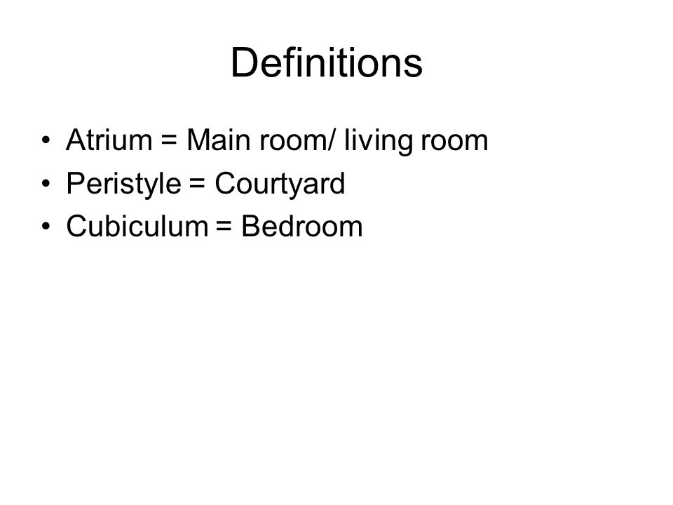 Definitions Atrium = Main room/ living room Peristyle = Courtyard Cubiculum = Bedroom