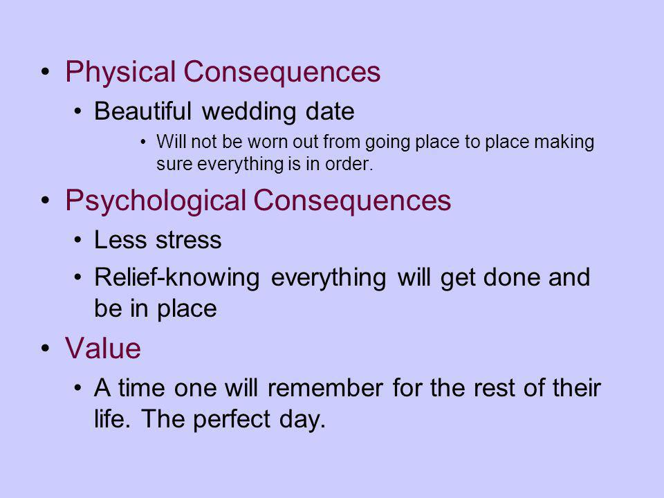 Physical Consequences Beautiful wedding date Will not be worn out from going place to place making sure everything is in order.
