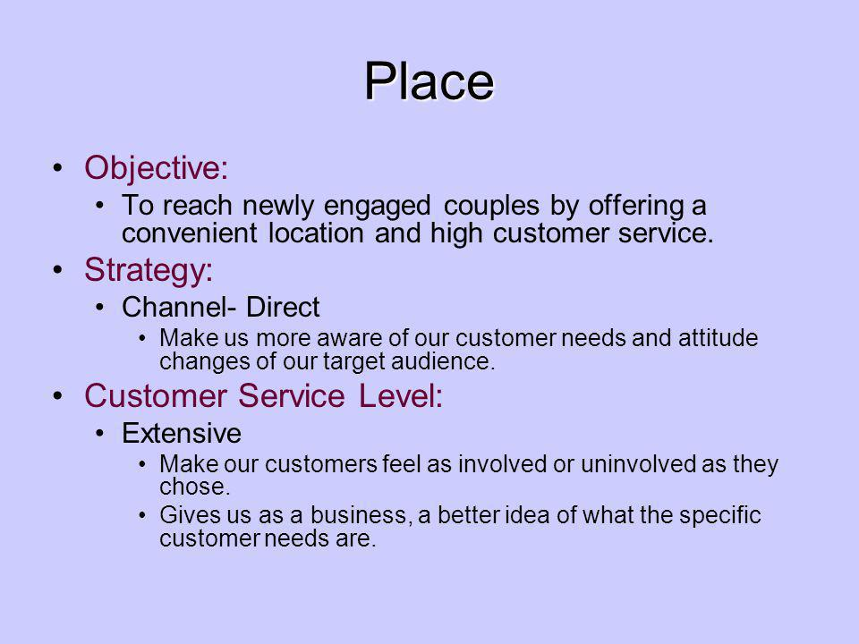 Place Objective: To reach newly engaged couples by offering a convenient location and high customer service.