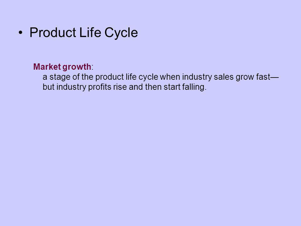 Product Life Cycle Market growth: a stage of the product life cycle when industry sales grow fast but industry profits rise and then start falling.