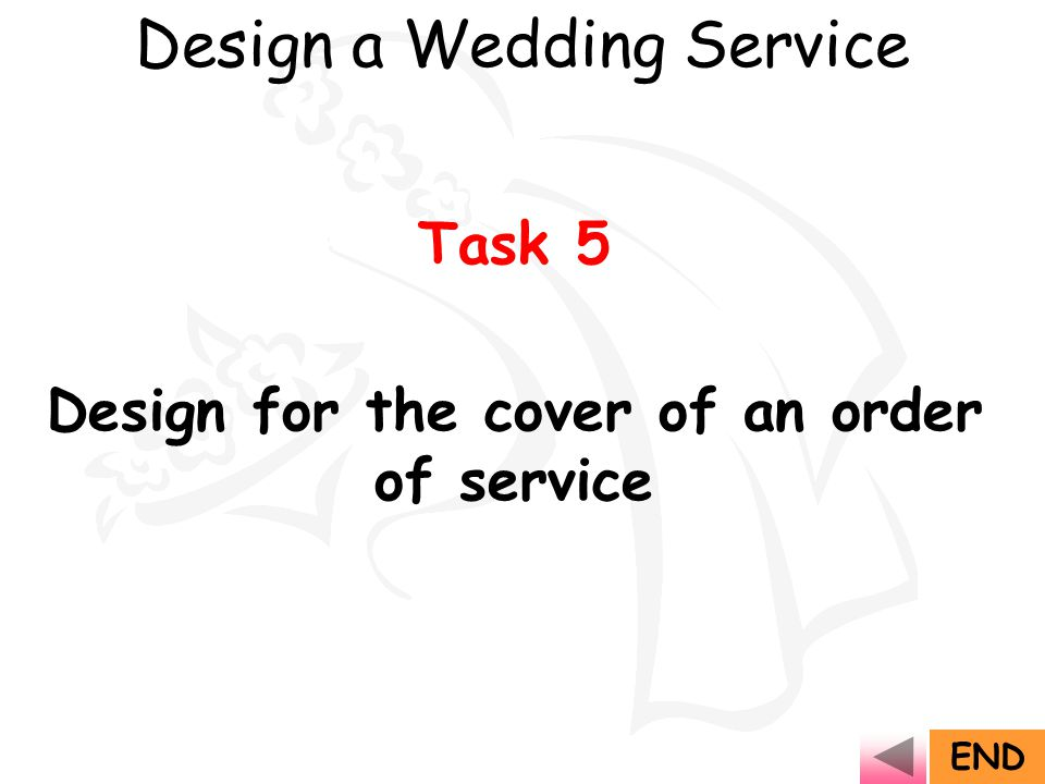 Task 5 Design for the cover of an order of service END Design a Wedding Service