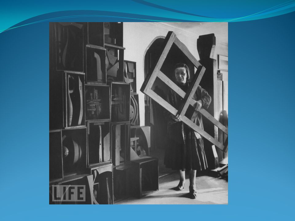 About Louise Nevelson Born in Russia in 1899.Died in 1988.