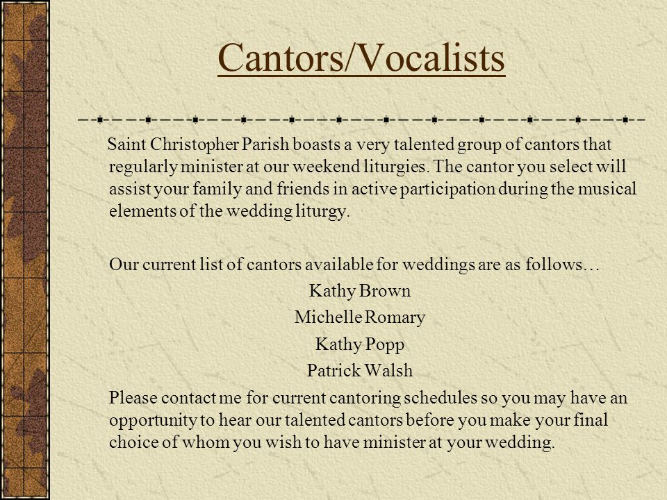 Cantors/Vocalists Saint Christopher Parish boasts a very talented group of cantors that regularly minister at our weekend liturgies. The cantor you se