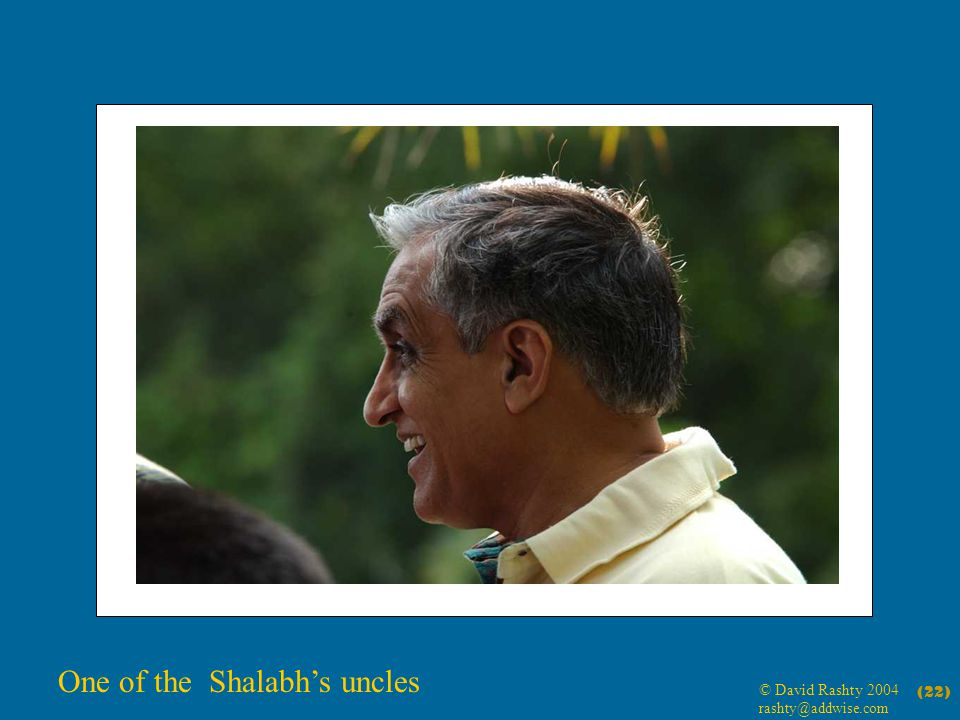 © David Rashty 2004 rashty@addwise.com (22) One of the Shalabhs uncles