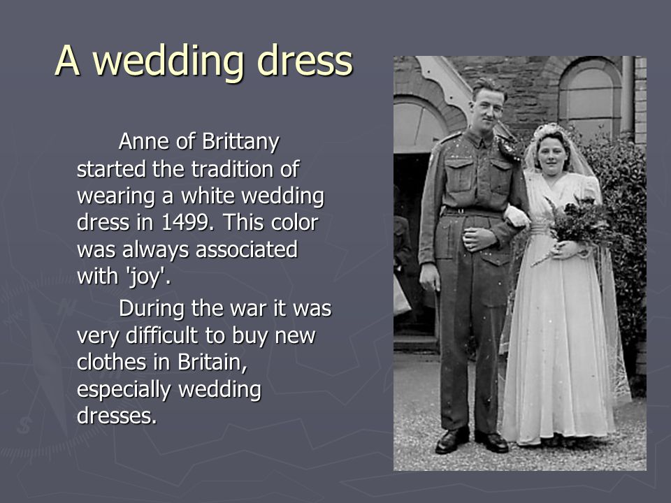 A wedding dress A wedding dress Anne of Brittany started the tradition of wearing a white wedding dress in 1499. This color was always associated with